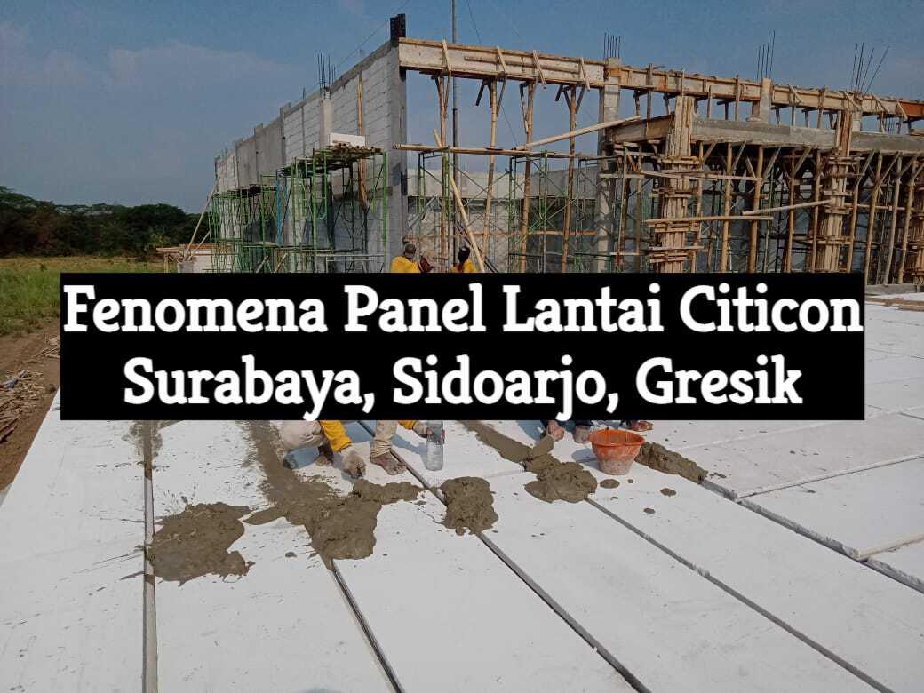 fenomena panel lantai citicon di surabaya sidoarjo gresik